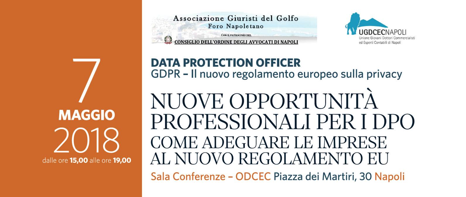 GDPR. Nuove opportunità professionali per i DPO. Napoli 7 maggio 2018